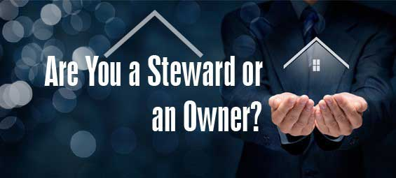 Are You a Steward or an Owner