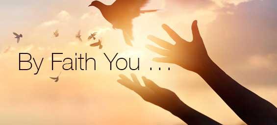 By Faith You…
