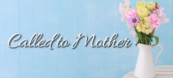 Called to Mother