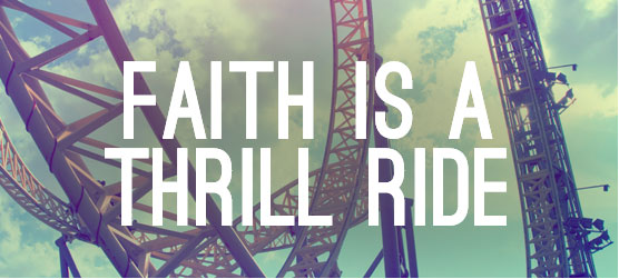 Faith is a Thrill Ride