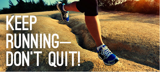 Keep Running—Don't Quit!