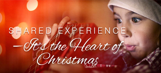 Shared Experience—It's the Heart of Christmas