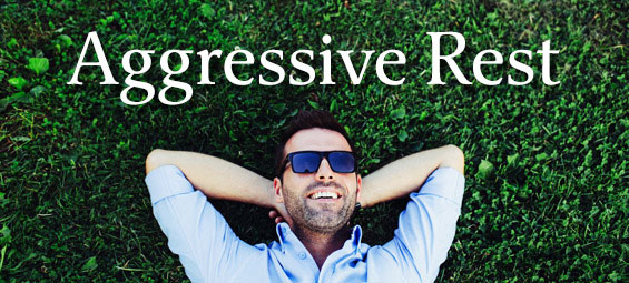 Aggressive Rest