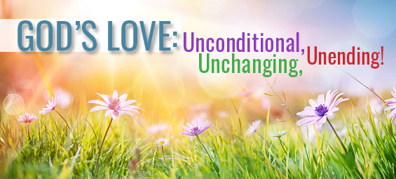 God's Love: Unchanging, Unending, Unconditional!