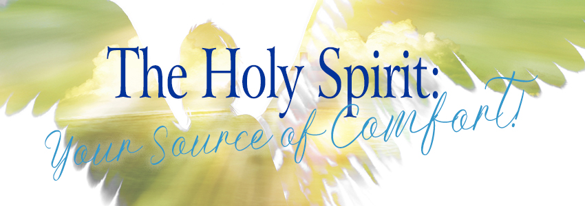 The Holy Spirit: Your Source of Comfort!