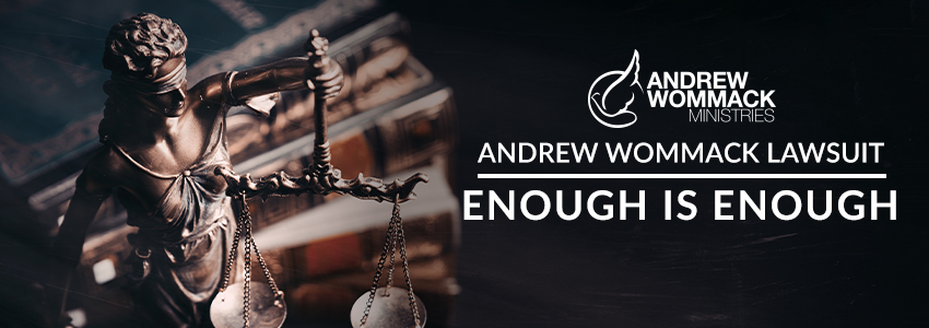 Andrew Wommack Lawsuit: Enough Is Enough!